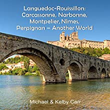 Languedoc-Roussillon: Carcassonne, Narbonne, Montpelier, Nîmes, Perpignan: Another World Travel Adventures (       UNABRIDGED) by Michael Carr, Kelby Carr Narrated by James Sasser