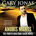 Anubis Nights: The Fourth Jonathan Shade Novel Audiobook by Gary Jonas Narrated by Joe Hempel