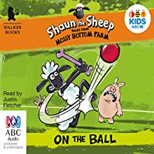 Shaun the Sheep: On the Ball: Tales from Mossy Bottom Farm, Book 4 (       UNABRIDGED) by Martin Howard Narrated by Justin Fletcher