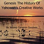 Genesis - The History of Yehowah's Creative Works: The Commented Bible Series | Jerome Cameron Goodwin