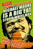 Michael Moore Is a Big Fat Stupid White Man (0060779608) by David T. Hardy