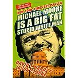 Michael Moore Is a Big Fat Stupid White Man ~ David T. Hardy