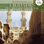 Breve historia de las ciudades del mundo medieval | Ángel Luis Vera Aranda