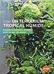 Cr�er un terrarium tropical humide :...