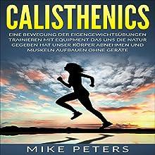Calisthenics: Muskelaufbau mit dem eigenen Körpergewicht Erfolgreich mit optimaler Muskelaufbau Ernährung Hörbuch von Mike Peters Gesprochen von: Jürgen Kalwa