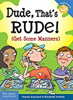Dude, That's Rude!: (Get Some Manners) (Laugh & Learn(tm))