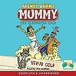 Secret Agent Mummy: Book 2, The Cleopatra Case   Steve Cole