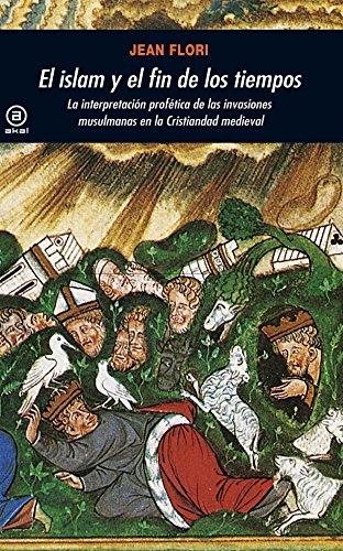 El islam y el fin de los tiempos: La interpretación profética de las invasiones musulmanas en la Cristiandad medieval (Universitaria)