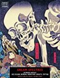 Dream Spectres: Extreme Ukiyo-e: Sex, Blood, Demons, Monsters, Ghosts, Tattoo (Ukiyo-E Master)