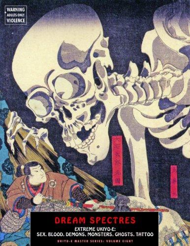 Dream Spectres: Extreme Ukiyo-e: Sex, Blood, Demons,  Monsters, Ghosts, Tattoo (Ukiyo-e Master Series)From Shinbaku Books