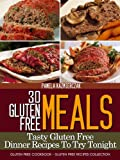 30 Gluten Free Meals – Tasty Gluten Free Dinner Recipes To Try Tonight (Gluten Free Cookbook – The Gluten Free Recipes Collection)