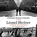 Ordinary Decent Criminals: A Novel (       UNABRIDGED) by Lionel Shriver Narrated by Melanie MacHugh