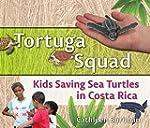 Tortuga Squad: Kids Saving Sea Turtle...