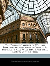The Dramatic Works Of William Shakespeare Merchant Of Venice As You by William Shakespeare