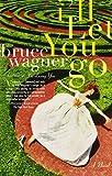 I'll Let You Go: A Novel (0812968476) by Wagner, Bruce