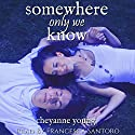 Somewhere Only We Know Audiobook by Cheyanne Young Narrated by Francesca Santoro