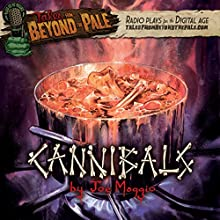 Tales from Beyond the Pale: Cannibals  by Joe Maggio Narrated by Larry Fessenden, Glenn McQuaid, Vincent D'Onofrio, James LeGros