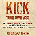Kick Your Own Ass: The Will, Skill, and Drill of Selling More Than You Ever Thought Possible (       UNABRIDGED) by Robert Johnson Narrated by Mark Ashby