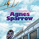 The Prayers of Agnes Sparrow Audiobook by Joyce Magnin Narrated by Kate Udall