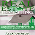 Real Estate Investing: Simple and Effective Strategies for Finding Ugly Duckling Houses and Turning Them into Beautiful, Evergreen Wealth-Producing Swans Hörbuch von Alex Johnson Gesprochen von: Pete Beretta