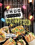Thug Kitchen Party Grub: Eat Clean, P...