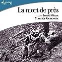 La mort de près Hörbuch von Maurice Genevoix Gesprochen von: Bernard Métraux
