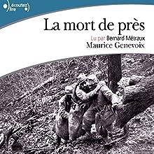 La mort de près | Livre audio Auteur(s) : Maurice Genevoix Narrateur(s) : Bernard Métraux
