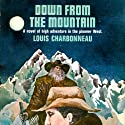 Down From the Mountain (       UNABRIDGED) by Louis Charbonneau Narrated by Stephen Bowlby