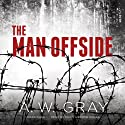 The Man Offside Audiobook by A. W. Gray Narrated by Chris Andrew Ciulla