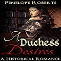 A Duchess Desires: The Forbidden Lust Romance Standalone Audiobook by Penelope Roberts Narrated by Phoebe Ducasse