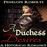 A Duchess Desires: The Forbidden Lust Romance Standalone | Penelope Roberts