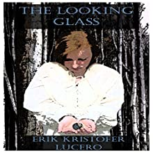 The Looking Glass (       UNABRIDGED) by Erik Kristofer Lucero Narrated by Richard Frances