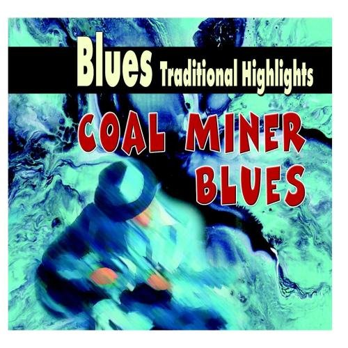Blues Traditional Highlights - Coal Miner Blues