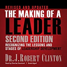 The Making of a Leader, Second Edition: Recognizing the Lessons and Stages of Leadership Development   Livre audio Auteur(s) : J. Robert Clinton Narrateur(s) : Charles Constant