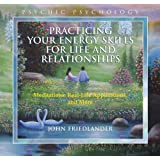 Practicing Your Energy Skills for Life and Relationships: Meditations, Real-life Applications, and More
