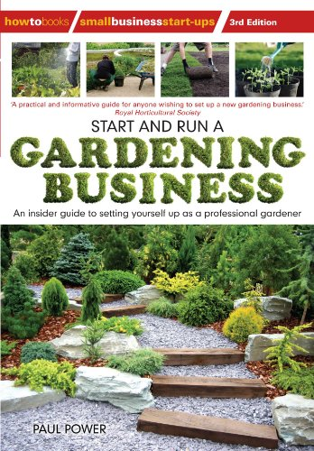 Start and Run a Gardening Business: An Insider Guide to Setting Yourself Up as a Professional Gardener