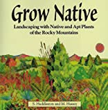 img - for Grow Native: Landscaping with Native and Apt Plants of the Rocky Mountains book / textbook / text book