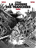 C'était la guerre des tranchées, 1914-1918 (French Edition) (2203359056) by Tardi, Jacques