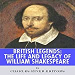 British Legends: The Life and Legacy of William Shakespeare |  Charles River Editors
