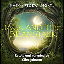 Jack and the Beanstalk: Fairy Story Shorts Audiobook by Clive Johnson Narrated by Clive Johnson