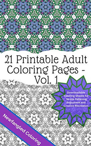 21 Printable Adult Coloring Pages: A Newfangled Coloring Book Vol. 1: Downloadable Coloring Sheets for Stress Relieving Enjoyment and Creative Recreation (Printable Full Pages) PDF