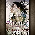 The Reflective: The Reflection Series, Book 1 Audiobook by Tamara Rose Blodgett Narrated by Tricia DiSandro