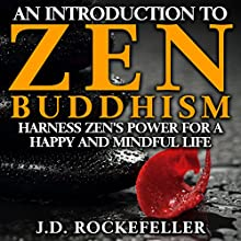 An Introduction to Zen Buddhism: Harness Zen's Power for a Happy and Mindful Life Audiobook by J.D. Rockefeller Narrated by E. Jonathan Kessler