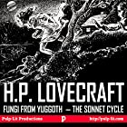 Fungi from Yuggoth, the Sonnet Cycle: Contextualized with a Selection of Other Lovecraft Poems Hörbuch von H.P. Lovecraft, Finn J.D. John Gesprochen von: Finn J.D. John