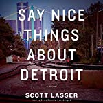Say Nice Things About Detroit | Scott Lasser