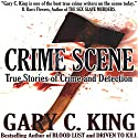 Crime Scene: True Stories of Crime and Detection Audiobook by Gary C. King Narrated by Dan Orders