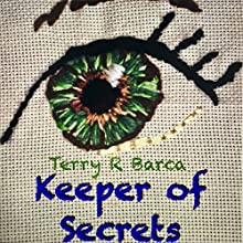 Keeper of Secrets Audiobook by Terry R. Barca Narrated by Terry R. Barca