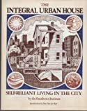 img - for The Integral Urban House: Self-Reliant Living in the City book / textbook / text book