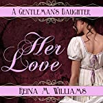 Her Love: A Gentleman's Daughter | Reina M. Williams