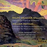 Vaughan Williams: Fantasy for Piano and Orchestra / Mathias: Piano Concertos Nos. 1 & 2
